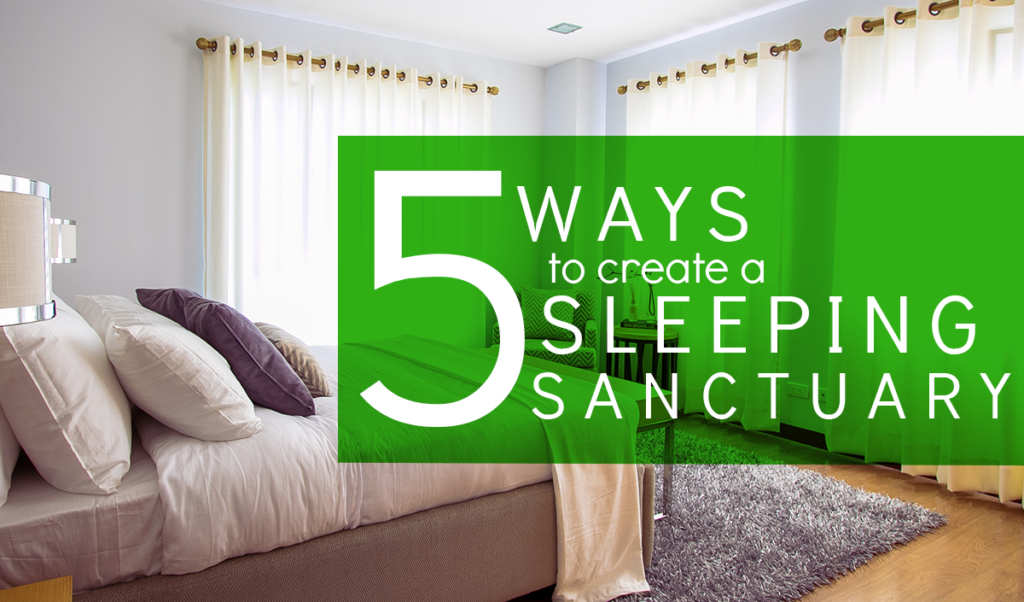 Get Better Sleep! Here are 5 Ways to Create Sleeping Sanctuary